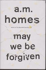 May We Be Forgiven by A M  Homes